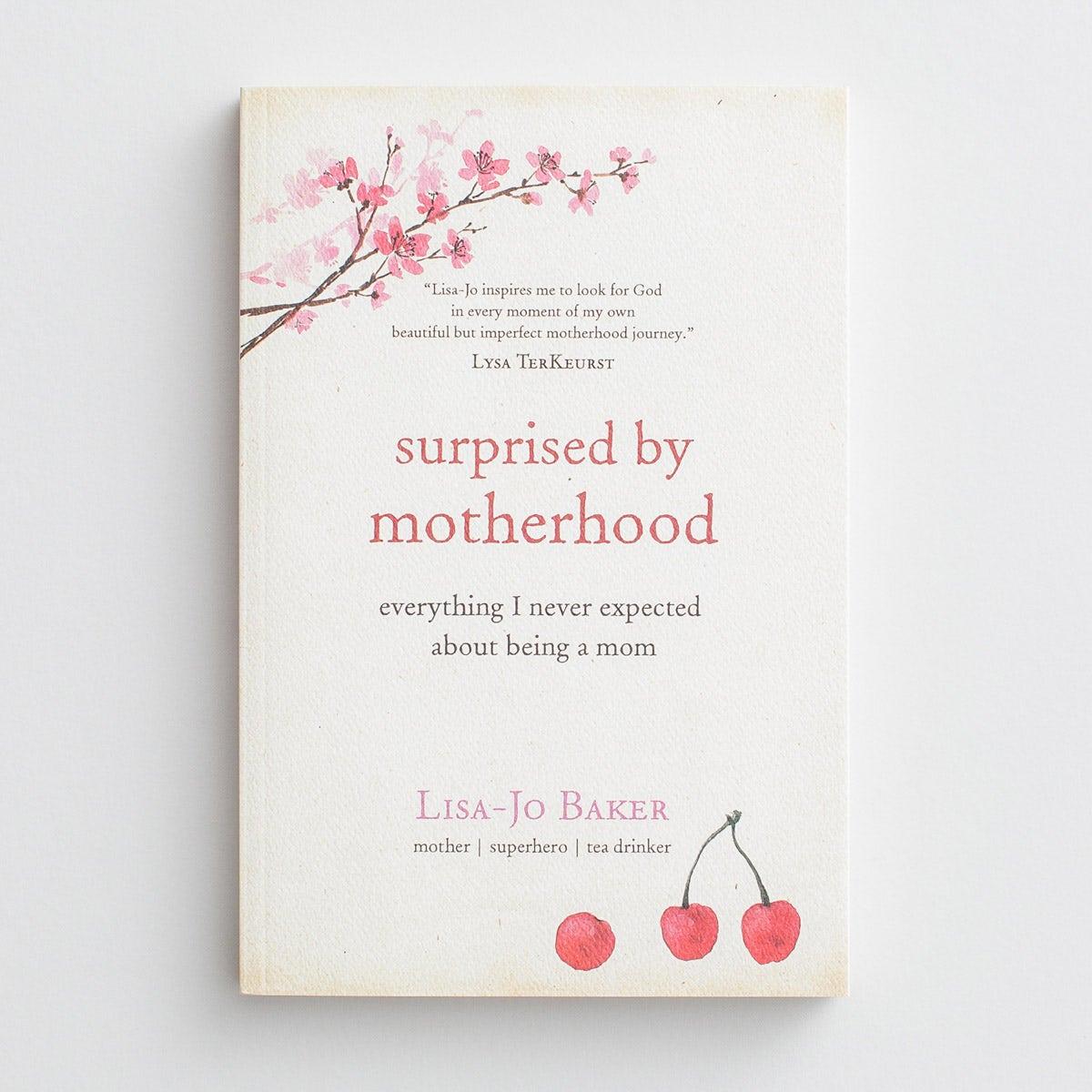 Lisa-Jo Baker - Surprised by Motherhood