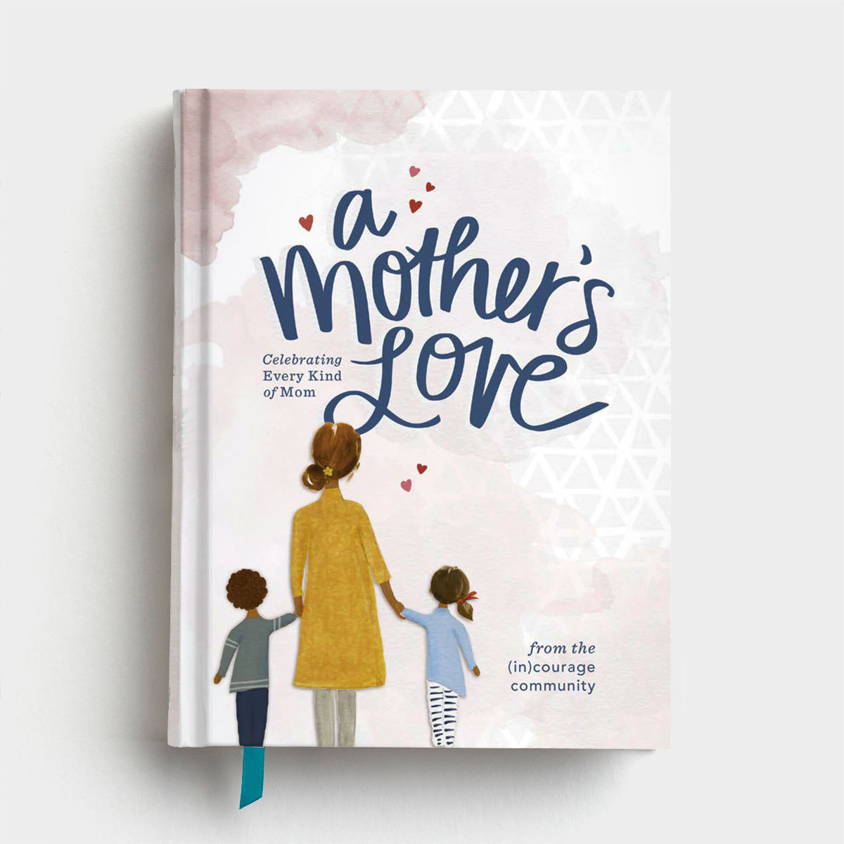 (in)courage – A Mother's Love – Stories, Devotions, and Scripture Celebrating Every Kind of Mom