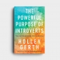 Holley Gerth - The Powerful Purpose of Introverts: Why the World Needs You to Be You