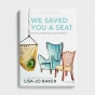 Lisa-Jo Baker - We Saved You A Seat: Finding and Keeping Lasting Friendships - Bible Study Book for Teen Girls
