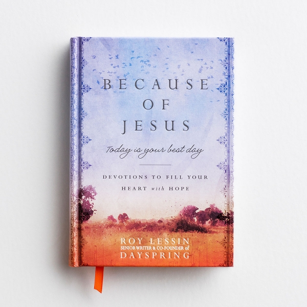 Roy Lessin - Because of Jesus, Today Is Your Best Day - Devotional Gift Book