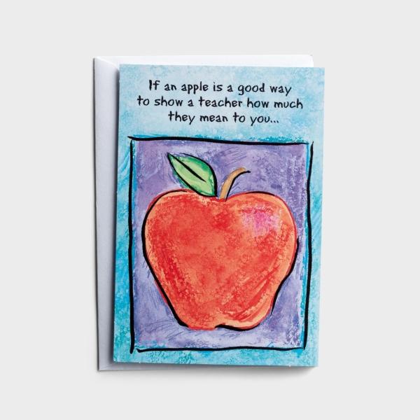 Teacher Appreciation - An Apple Is a Good Way - 1 Premium Card