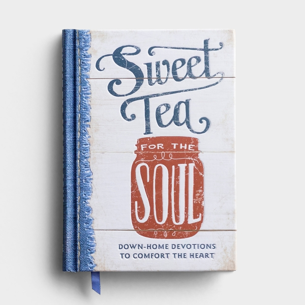 Sweet Tea For The Soul: Down-Home Devotions to Comfort the Heart - Devotional Gift Book