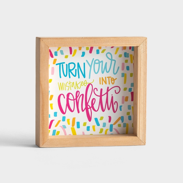 Maghon Taylor - Turn Mistakes into Confetti - Wood Frame Tabletop Plaque
