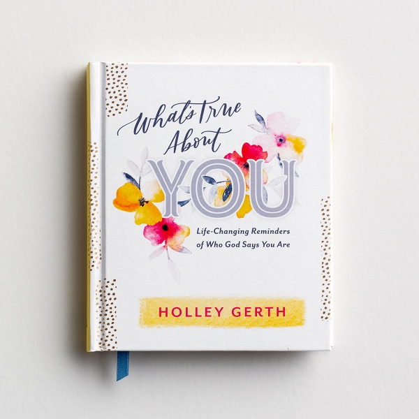 Holley Gerth - What's True About You - Gift Book