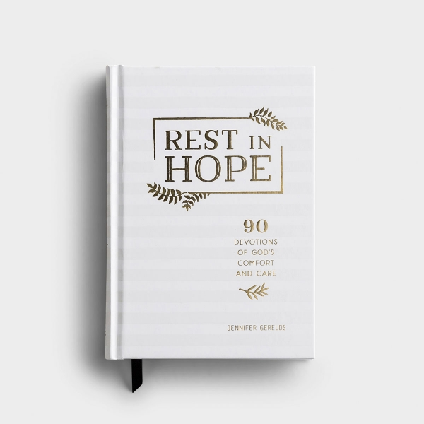 Jennifer Gerelds' 90-day devotional gift book Rest In Hope, 90 Devotions of God's Comfort and Care reminds you to slow down, take a deep breath, and remember He is God over everything.