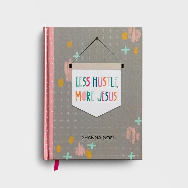 Shanna Noel - Less Hustle, More Jesus - Christian Journal