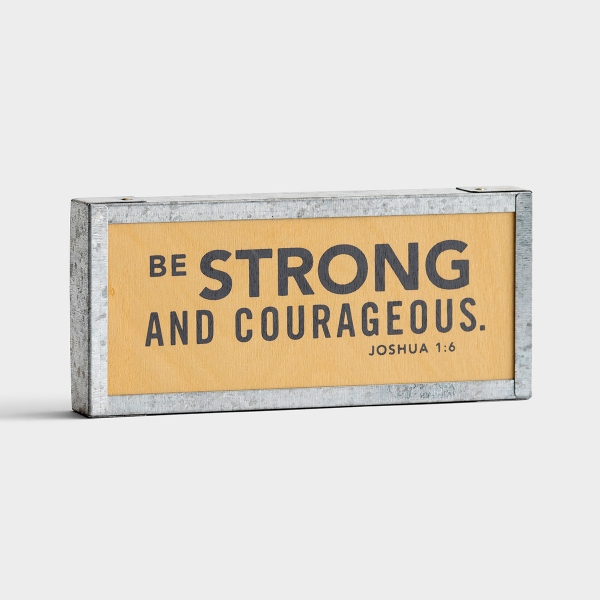 Be Strong and Courageous - Mini Tabletop Plaque