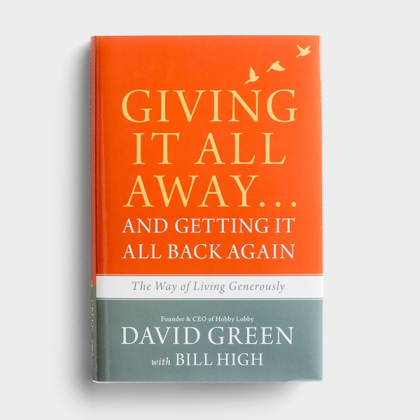 David Green - Giving It All Away...and Getting It All Back Again: The Way of Living Generously
