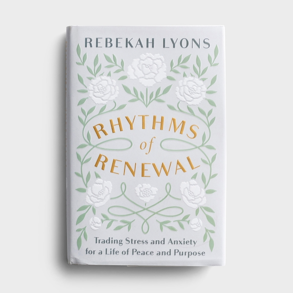 Rebekah Lyons - Rhythms of Renewal: Trading Stress and Anxiety for a Life of Peace and Purpose