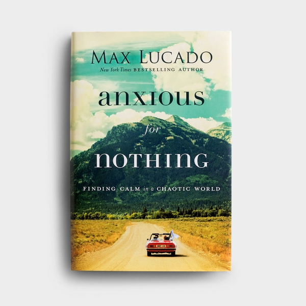 Max Lucado - Anxious for Nothing