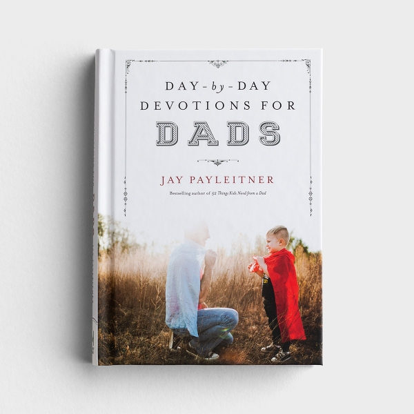 Jay Payleitner - Day-By-Day Devotions For Dads