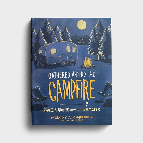 Melody A. Carlson - Gathered Around The Campfire: S'mores & Stories Under The Stars