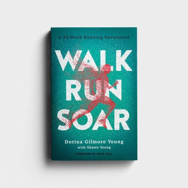 Dorina Gilmore Young - Walk Run Soar: A 52-Week Running Devotional