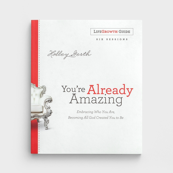 Holley Gerth - You're Already Amazing - LifeGrowth Guide