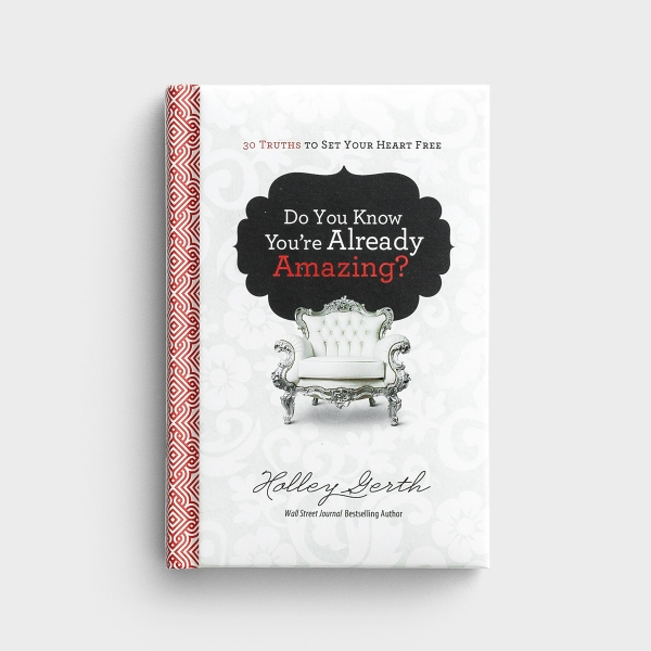 Holley Gerth - Do You Know You're Already Amazing: 30 Truths to Set Your Heart Free