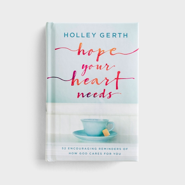 Holley Gerth - Hope Your Heart Needs: 52 Encouraging Reminders of How God Cares For You - Devotional Gift Book