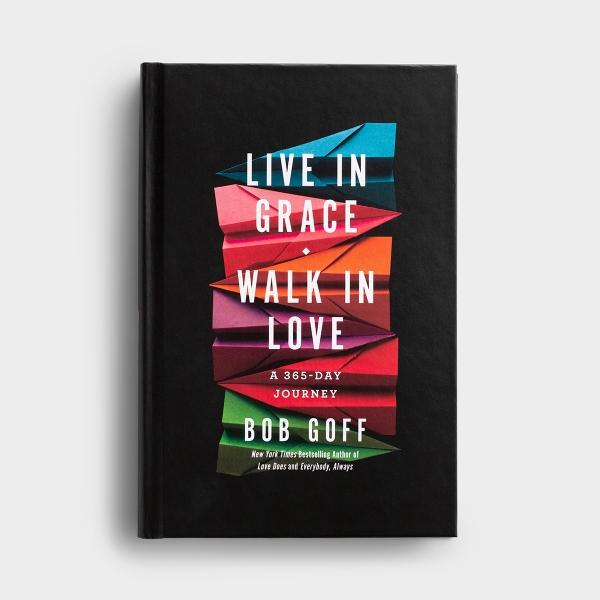 Live in Grace, Walk In Love: A 365 Day Journey - Bob Goff