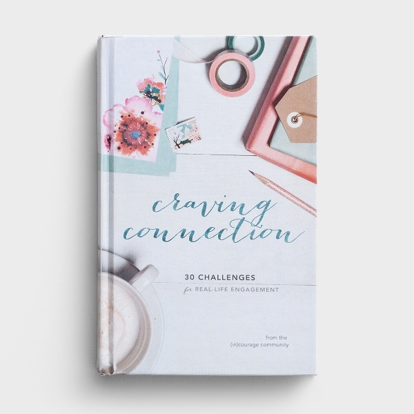 (in)courage - Craving Connection: 30 Challenges for Real-Life Engagement