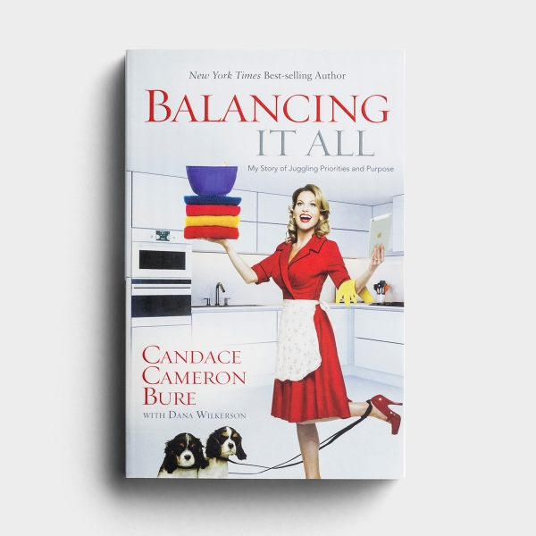 Candace Cameron Bure - Balancing It All: My Story of Juggling Priorities and Purpose