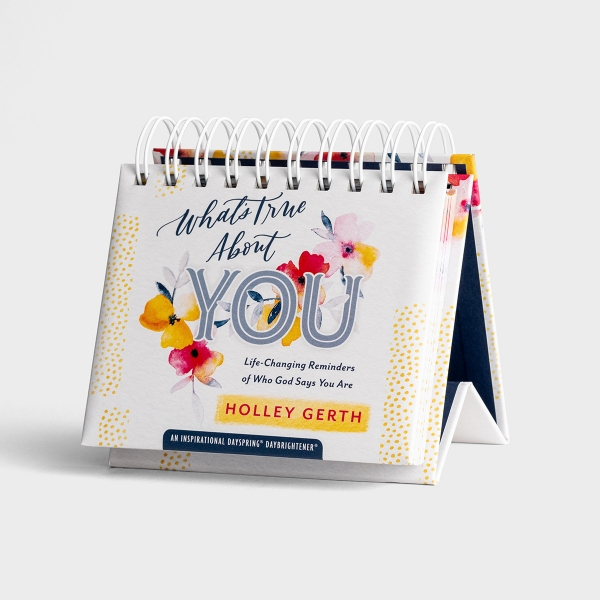 Holley Gerth - What's True About You: Life-Changing Reminders of Who God Says You Are - Perpetual Calendar