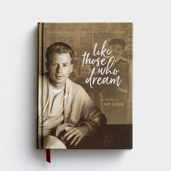 Roy Lessin - Like Those Who Dream: How a Jewish Boy from the Bronx Reached the World with Hope - A Memoir