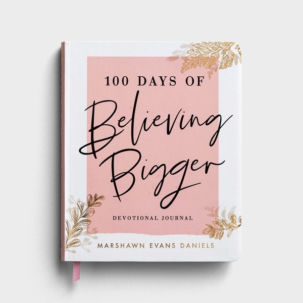 Marshawn Evans Daniels - 100 Days of Believing Bigger - Devotional Journal