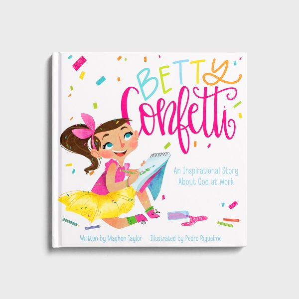 Maghon Taylor - Betty Confetti: An Inspirational Story About God at Work - Children's Book