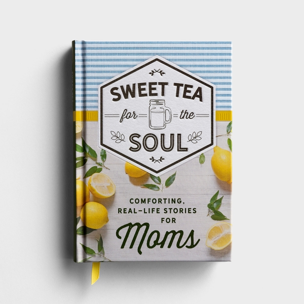 Sweet Tea for the Soul: Comforting, Real-Life Stories for Moms - Gift Book