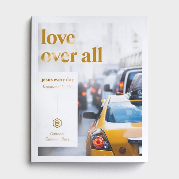 Candace Cameron Bure - Jesus Every Day: Love Over All - Devotional Guide