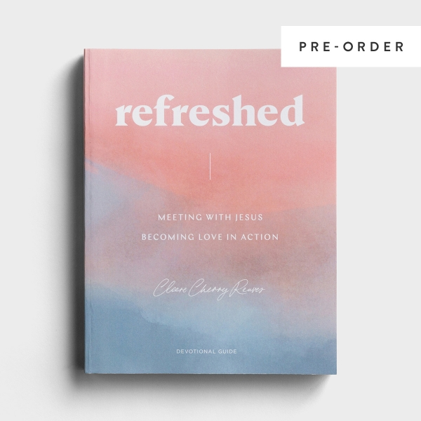 Cleere Cherry Reaves - Refreshed: Meeting with Jesus, Becoming Love in Action - Devotional Guide