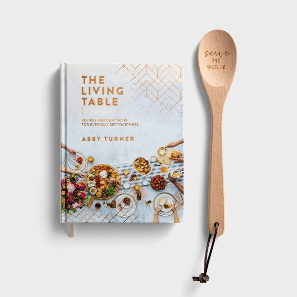 Abby Turner - The Living Table: Recipes and Devotions for Everyday Get-Togethers with FREE Wooden Spoon