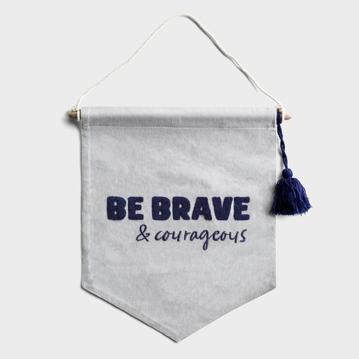 Be Brave & Courageous - Pennant
