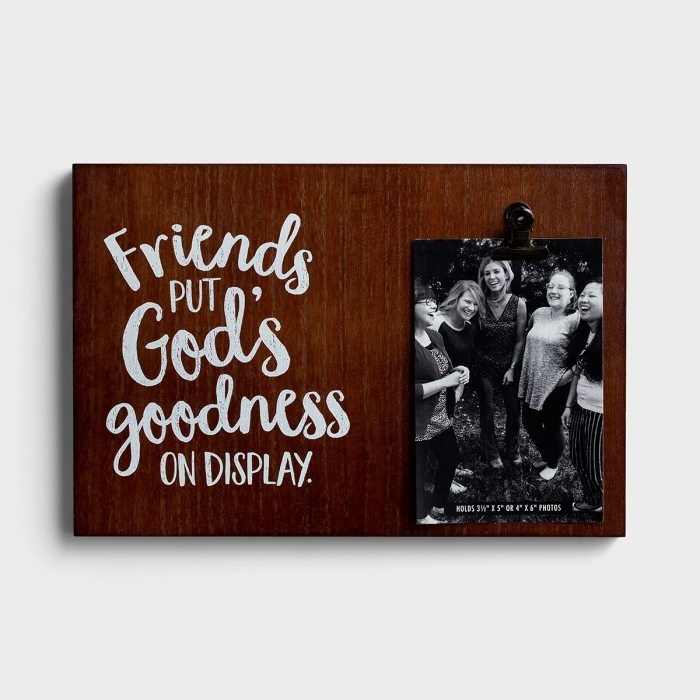 Friends Put God's Goodness on Display - Wooden Photo Clipboard