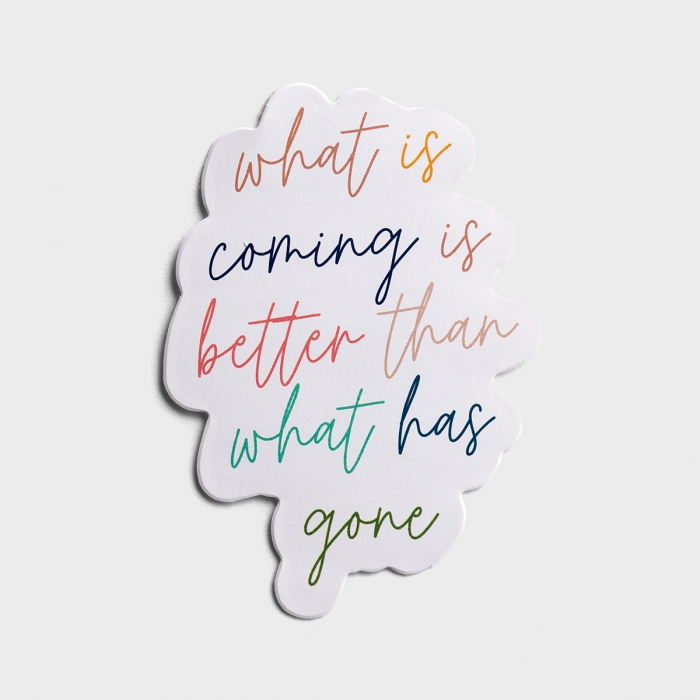 What Is Coming Is Better - Inspirational Sticker