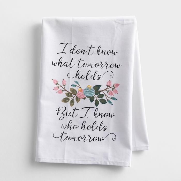I Know Who Holds Tomorrow - Tea Towel