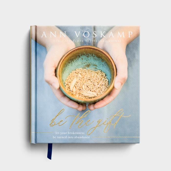 Ann Voskamp - Be the Gift: Let Your Brokenness Be Turned into Abundance