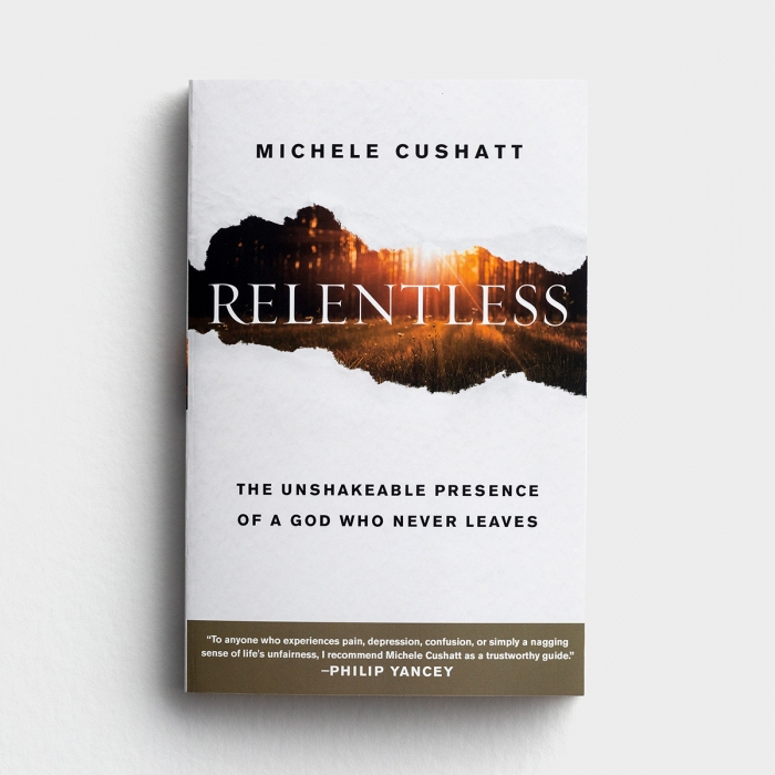 Relentless: The Unshakeable Presence of a God Who Never Leaves - Michele Cushatt