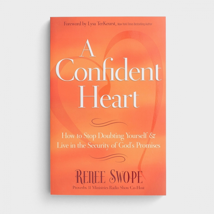 Renee Swope - A Confident Heart: How to Stop Doubting Yourself & Live in the Security of God's Promises