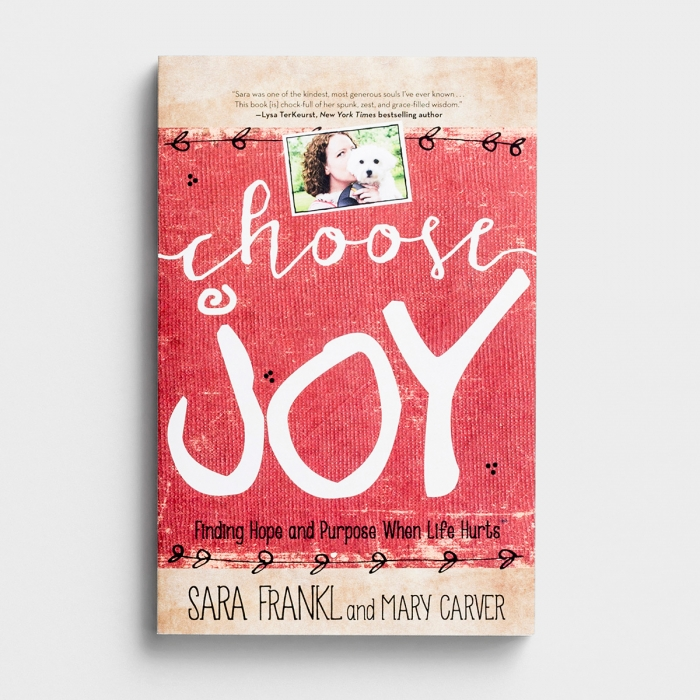 Sara Frankl & Mary Carver - Choose Joy: Finding Hope and Purpose When Life Hurts - Paperback