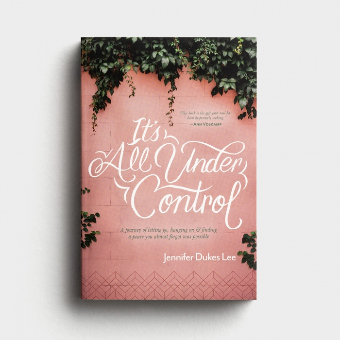 Jennifer Dukes Lee - It's All Under Control: A Journey of Letting Go, Hanging On, and Finding a Peace You Almost Forgot was Possible