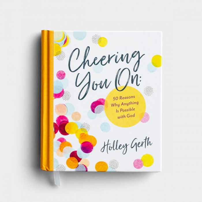 Holley Gerth - Cheering You On: 50 Reasons Why Anything Is Possible with God