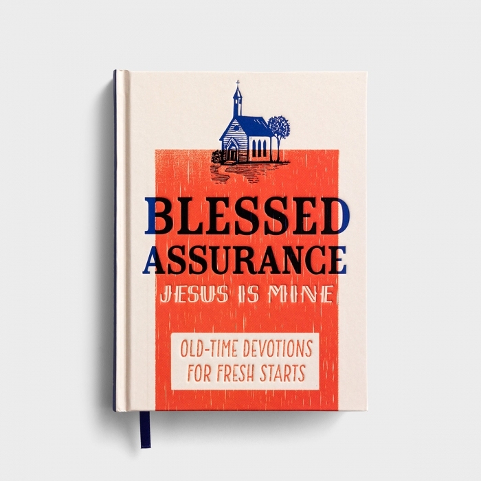 Blessed Assurance, Jesus Is Mine: Old-Time Devotions for Fresh Starts