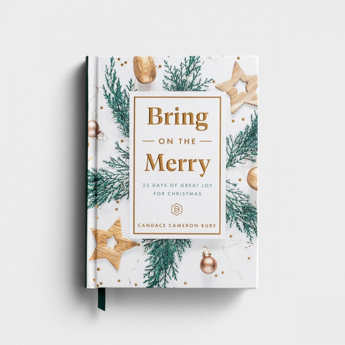 Candace Cameron Bure - Bring On The Merry: 25 Days of Great Joy for Christmas